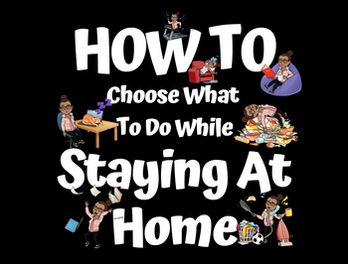 How To Choose What To Do While Staying At Home