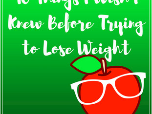 10 Things I Wish I Knew Before Trying To Lose Weight