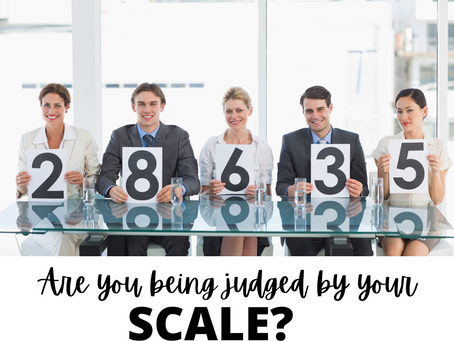 Are you being Judged by your SCALE?