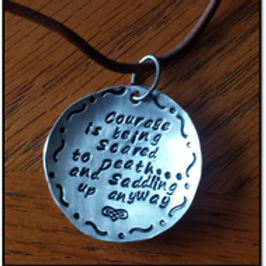 """""""Courage is being scared to death..."""" Pendant"""