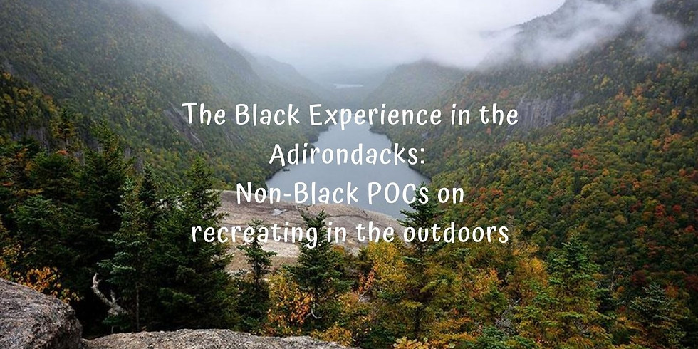 The Black Experience in The Adirondacks: Non-Black POCs speak on recreating in the outdoors