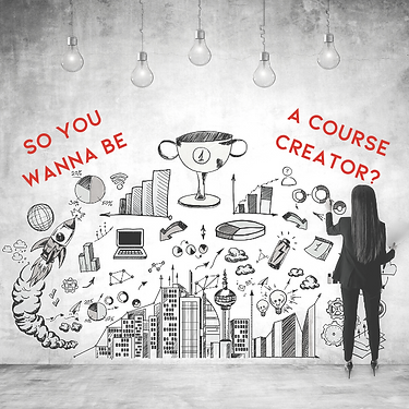 Copy of So you wanna be a course creator