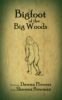 Bigfoot of the Big Woods, by Dawna Flowers, art by Shawna Bowman.  A creepy East Texas horror story for children.
