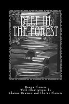 Deep in the Forest, Creepy, scary stories for kids, by Dawna Flowers, art by Shawna Bowman and Thoren Flowers.