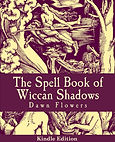 The Spell Book of Wiccan Shadows, by Dawn Flowers, a collection of Magic, Wiccan recipes.
