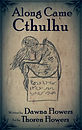 Along Came Cthulhu, by Dawna Flowers, art by Thoren Flowers. A short Lovecraft inspired horror story for children.