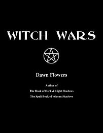 Witch Wars, by Dawna Flowers, Spells, recipes, sachets, potions, rituals, magic, curses, protection and more.