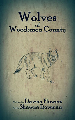 Wolves of Woodsmen County, by Dawna Flowers, art by Shawna Bowman.  A short flash fiction campfire tale for children.