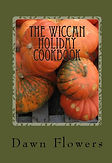 The Wiccan Holiday Cookbook, by Dawn Flowers, for Solstices, Equinoxes, Beltane, Maypole, Halloween, Samhain, and Yule.