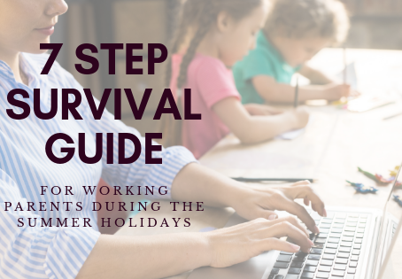 The 7 Step Survival Guide for Working Parents during the summer holidays