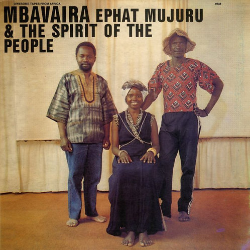 Ephat Mujuru & the Spirit of the People 'Mbavaira' (Awesome Tapes From Africa)