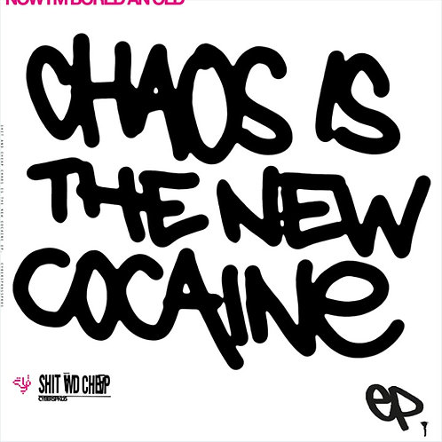 Shit & Cheap 'Chaos Is The New Cocaine' (Cyberspeak Music)