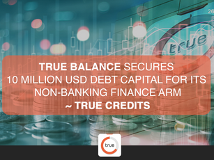 True Balance secures 10 million USD debt capital for its non-banking finance arm ~ True Credites