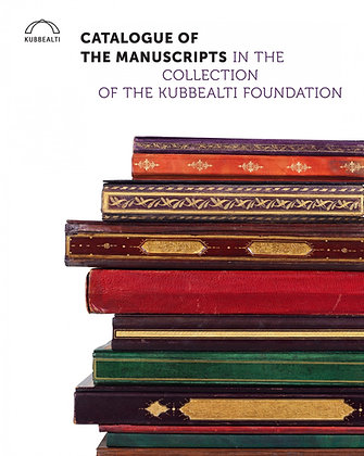 Catalogue of the Manuscripts in the Collection of the Kubbealtı Foundation