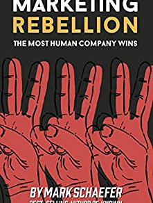 "Why You Need to Read ""Marketing Rebellion: The Most Human Company Wins"" by Mark Schaefer"