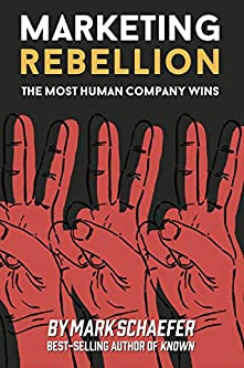 """Why You Need to Read """"Marketing Rebellion: The Most Human Company Wins"""" by Mark Schaefer"""