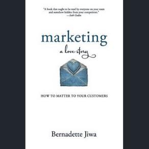 """Top 4 Takeaways from """"Marketing: A Love Story"""" by Bernadette Jiwa"""