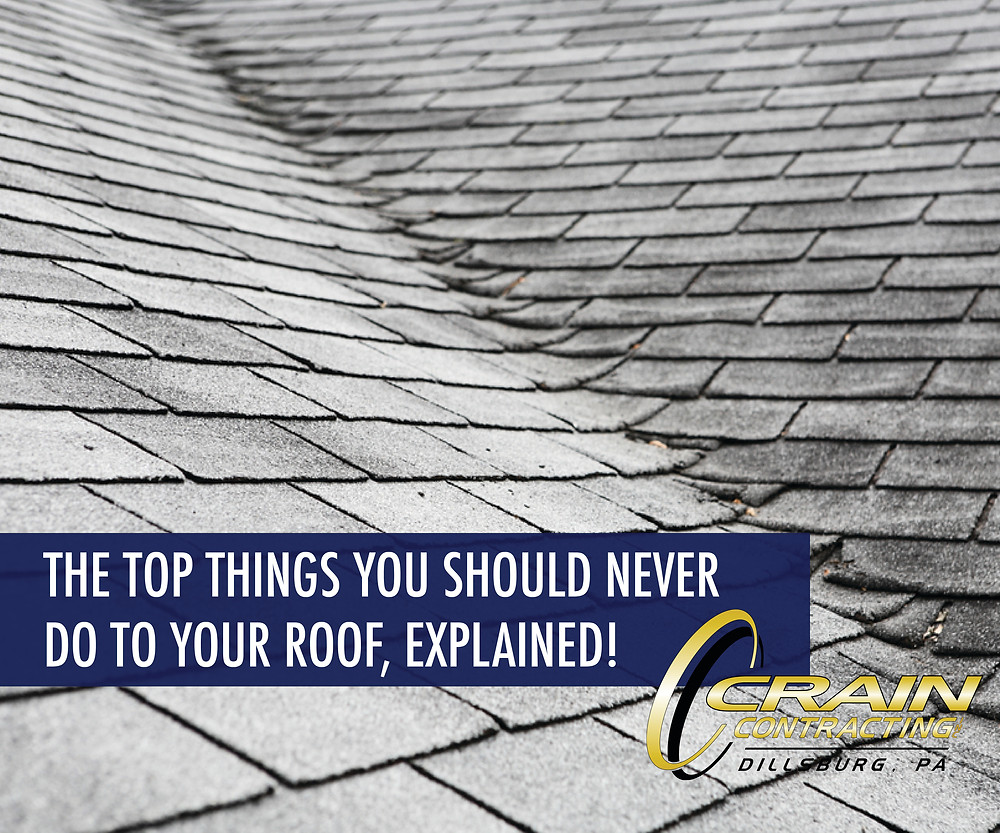 Crain Contracting Inc. - The Top Things you should never do to your roof, explained!