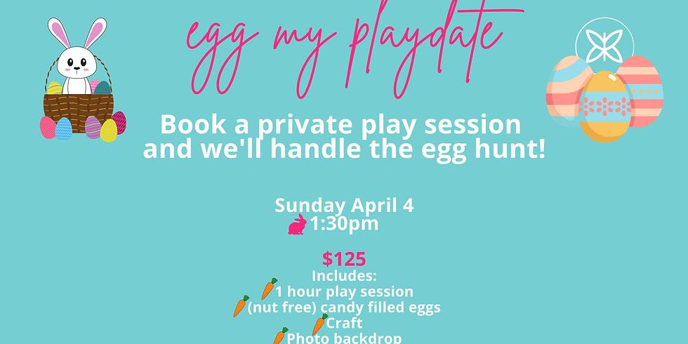 Egg My Playdate! Sunday 4/4 1:30pm