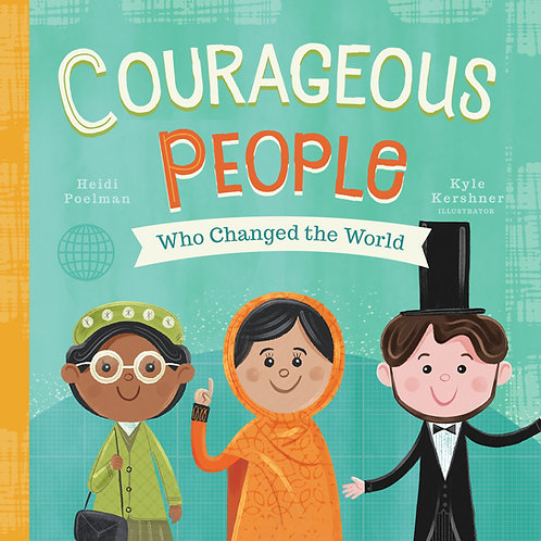 Courageous People Who Changed the World by Heidi Poelman