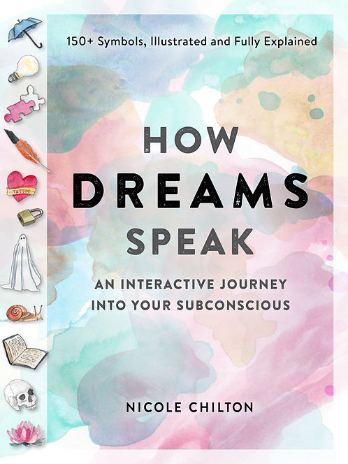 How Dreams Speak: An Interactive Journey intoYour Subconscious by Nicole Chilton