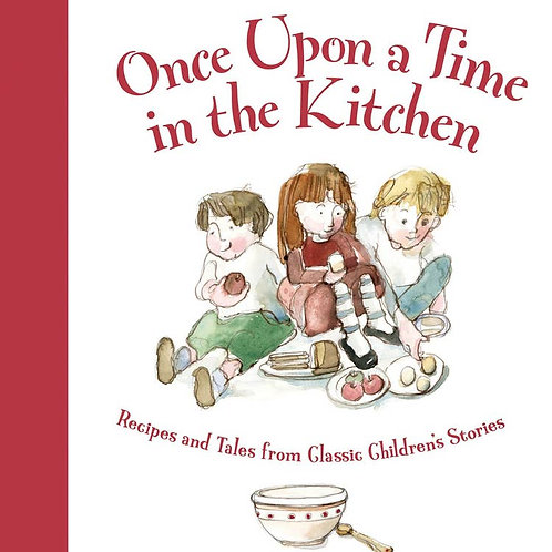 Once Upon a Time in the Kitchen: Recipes&Tales from Classic Children's Stories