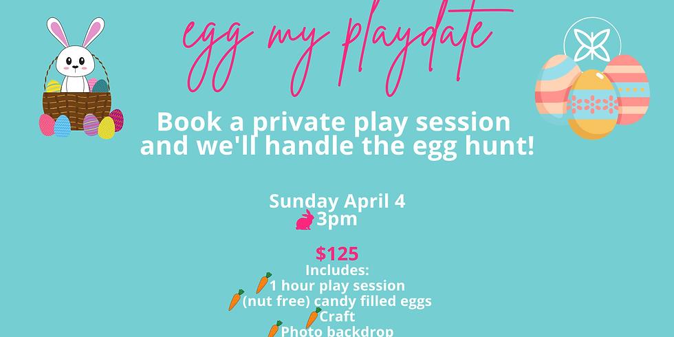 Egg My Playdate! Sunday 4/4 3pm