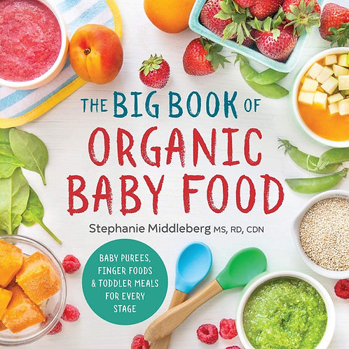 The Big Book of Organic Baby Food: Baby Purées, Finger Foods, and Toddler Meals