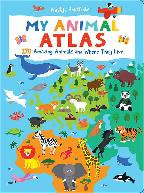My Animal Atlas: 270 Amazing Animals and Wh by Nastja Holtfreter ere They Live