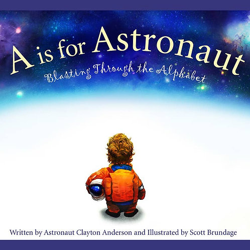 A is for Astronaut: Blasting Through the Alphabet by Clayton Anderson