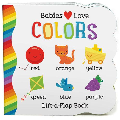 Babies Love Colors (Lift-a-Flap book)