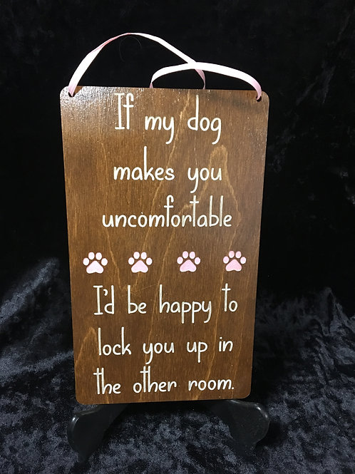 """""""If my dog makes you uncomfortable id be happy to lock you...""""Home decor"""