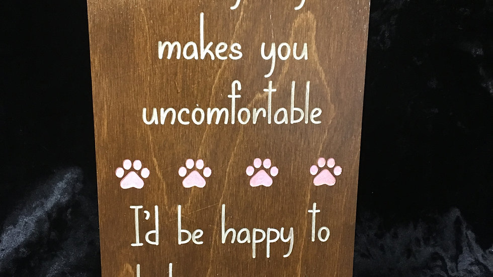 """If my dog makes you uncomfortable id be happy to lock you...""Home decor"