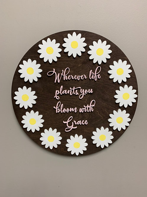"""Wherever life plants you grow with grace"" 3D round wood home decor sign"