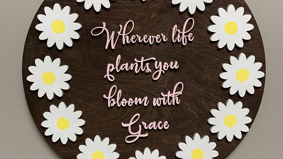 """""""Wherever life plants you grow with grace"""" 3D round wood home decor sign"""