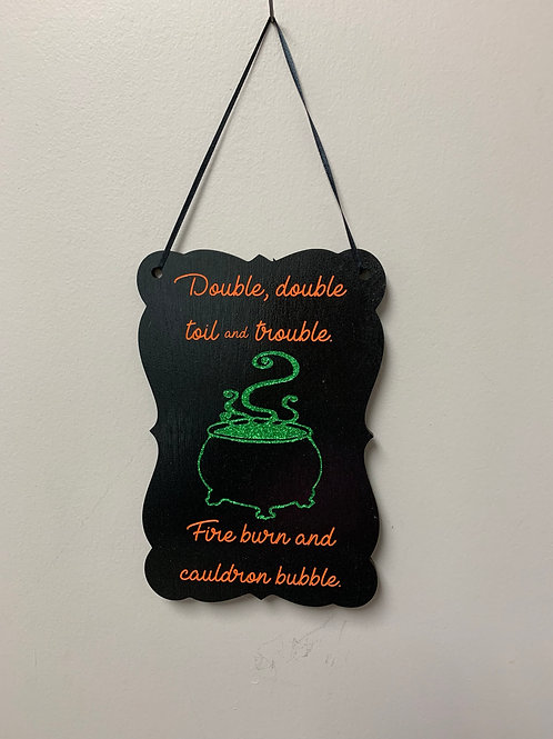 """""""Double, double toil and trouble. Fire burn and cauldron bubble"""" Halloween decor"""