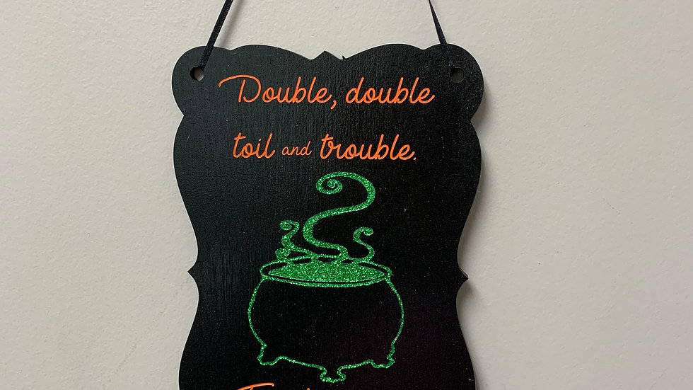 """Double, double toil and trouble. Fire burn and cauldron bubble"" Halloween decor"