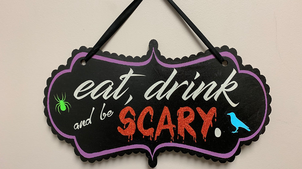 """""""Eat, drink and be scary"""" Halloween Sign"""