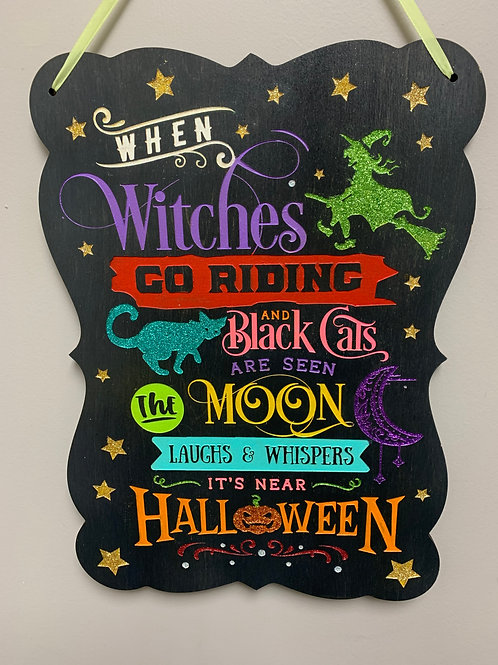 """""""When witches go riding and black cats are seen the moon"""" Glitter Halloween Sign"""