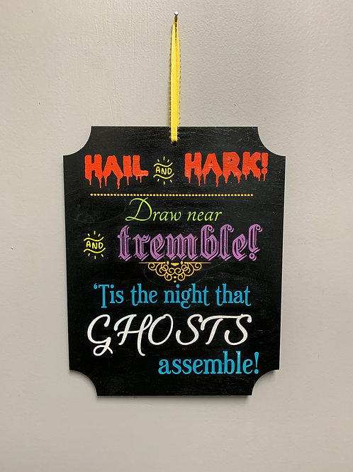 """Hail and Hark draw near and tremble 'tis the night ghos"" Halloween Sign"