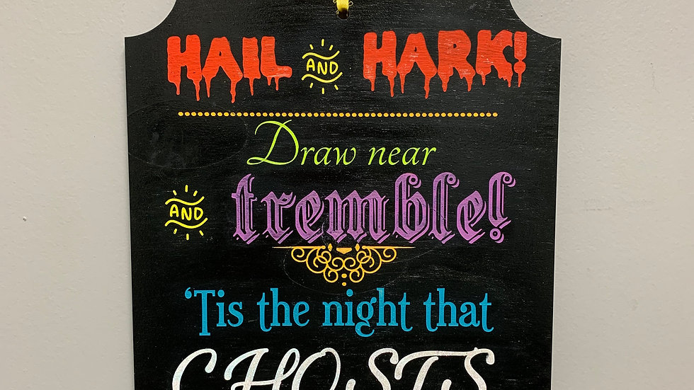 """""""Hail and Hark draw near and tremble 'tis the night ghos"""" Halloween Sign"""