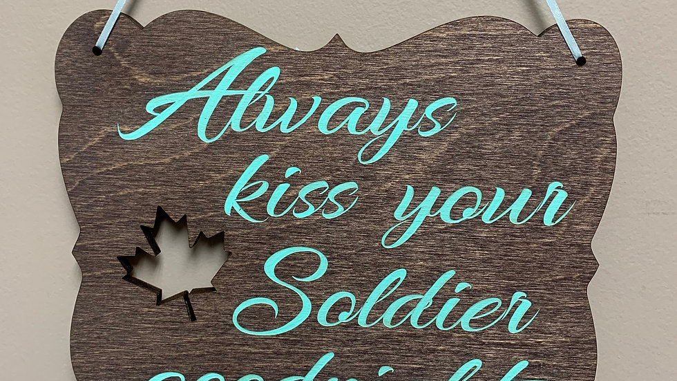 """Always kiss your soldier goodnight."" home decor"