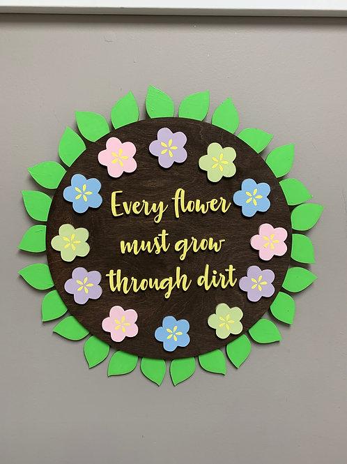 """Every flower must grow through dirt"" 3D round wood home decor sign"