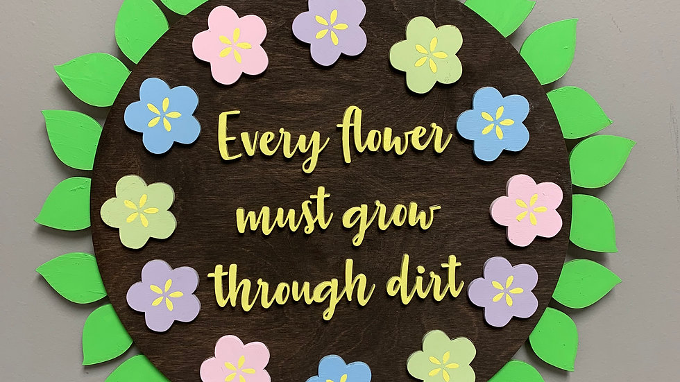 """Every flower must grow through dirt"" 3D round wood home decor sign"