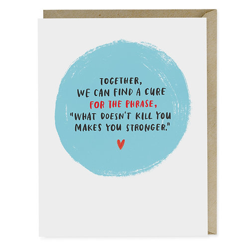 Funny Empathy Greeting Card Cure for the Phrase What Doesn't Kill You Makes You Stronger by Emily McDowell