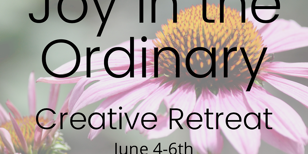 Joy in the Ordinary -Creative Retreat