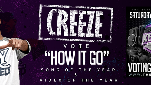 CREEZE NOMINATED FOR BEST SONG AND BEST VIDEO AT THE ELITEGIANCE AWARDS.  VOTING ENDS AUG. 6TH