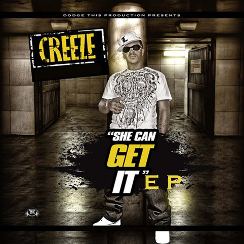 "CREEZE RE RELEASES ""SHE CAN GET IT"" EP"