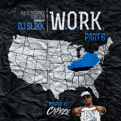 DJ SLIKK W.O.R.K PART 6 TO BE HOSTED BY CREEZE OUT NOW ON LIVE MIXTAPES