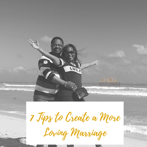 7 Tips to Create a More Loving Marriage